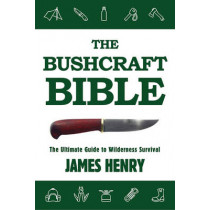 The Bushcraft Bible: The Ultimate Guide to Wilderness Survival by James Henry, 9781634503679