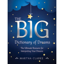 The Big Dictionary of Dreams: The Ultimate Resource for Interpreting Your Dreams by Martha Clarke, 9781634504607