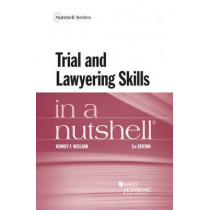 Trial and Lawyering Skills in a Nutshell by Kenney F. Hegland, 9781634597456