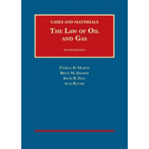 The Law of Oil and Gas: Cases and Materials by Patrick Martin, 9781634605908