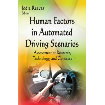 Human Factors in Automated Driving Scenarios: Assessment of Research, Technology & Concepts by Jodie Reeves, 9781634630634