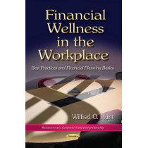 Financial Wellness in the Workplace: Best Practices & Financial Planning Basics by Wilfred O. Hunt, 9781634631792