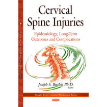 Cervical Spine Injuries: Epidemiology, Long-Term Outcomes & Complications by Joseph S. Butler, 9781634635981