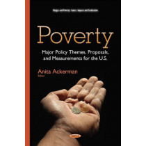 Poverty: Major Policy Themes, Proposals & Measurements for the U.S. by Anita Ackerman, 9781634637275