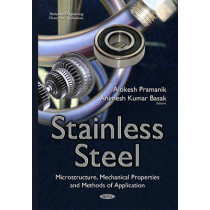 Stainless Steel: Microstructure, Mechanical Properties & Methods of Application by Alokesh Pramanik, 9781634820806