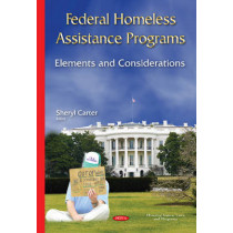 Federal Homeless Assistance Programs: Elements & Considerations by Sheryl Carter, 9781634822558