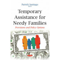 Temporary Assistance for Needy Families: Provisions & Policy Options by Patrick Santiago, 9781634824354