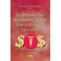 Health Insurance Affordability & the Role of Premium Tax Credits by Brittany Rodriquez, 9781634829311