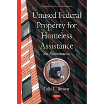 Unused Federal Property for Homeless Assistance: An Examination by Julia L. Brown, 9781634829953
