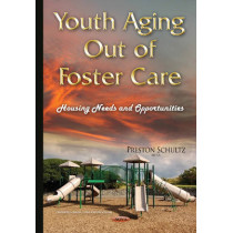 Youth Aging Out of Foster Care: Housing Needs & Opportunities by Preston Schultz, 9781634830829