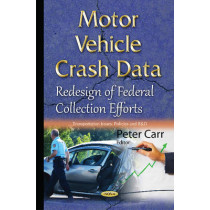Motor Vehicle Crash Data: Redesign of Federal Collection Efforts by Peter Carr, 9781634833707