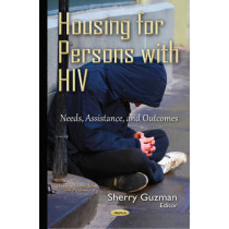 Housing for Persons with HIV: Needs, Assistance, & Outcomes by Sherry Guzman, 9781634837200