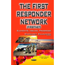 First Responder Network (FirstNet): Elements, Issues, Progress by Margaret Saunders, 9781634838504