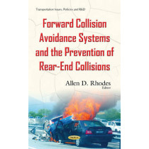 Forward Collision Avoidance Systems & the Prevention of Rear-End Collisions by Allen D. Rhodes, 9781634839365