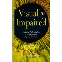 Visually Impaired: Assistive Technologies, Challenges & Coping Strategies by Judy Estrada, 9781634843560