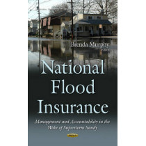 National Flood Insurance: Management & Accountability in the Wake of Superstorm Sandy by Brenda Murphy, 9781634843799