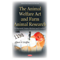 Animal Welfare Act & Farm Animal Research: Background, Issues, Reviews & Findings by Albert V. Griffin, 9781634843805