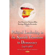 Political Leadership in the Spanish Transition to Democracy (1975-1982) by Jose Francisco Jimenez-Diaz, 9781634844017