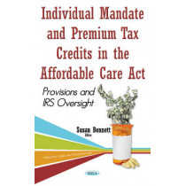 Individual Mandate & Premium Tax Credits in the Affordable Care Act: Provisions & IRS Oversight by Susan Bennett, 9781634846028