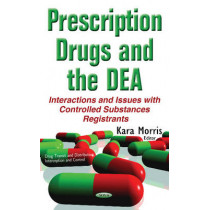 Prescription Drugs & the DEA: Interactions & Issues with Controlled Substances Registrants by Kara Morris, 9781634846066
