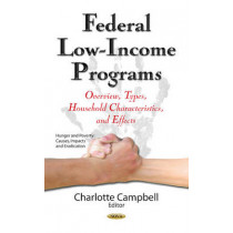 Federal Low-Income Programs: Overview, Types, Household Characteristics & Effects by Charlotte Campbell, 9781634847339