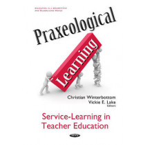 Praxeological Learning: Service-Learning in Teacher Education by Christian Winterbottom, 9781634848336