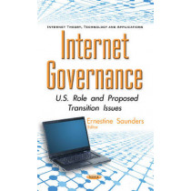 Internet Governance: U.S. Role & Proposed Transition Issues by Ernestine Saunders, 9781634849203