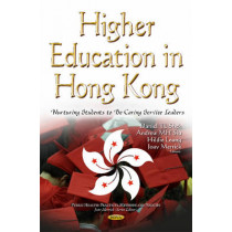 Higher Education in Hong Kong: Nurturing Students to be Caring Service Leaders by Professor Joav Merrick, 9781634849807