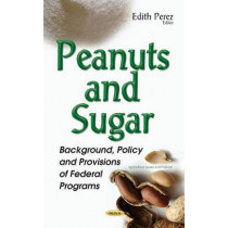 Peanuts & Sugar: Background, Policy & Provisions of Federal Programs by Edith Perez, 9781634854870