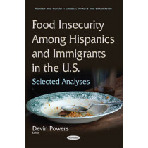Food Insecurity Among Hispanics & Immigrants in the U.S.: Selected Analyses by Devin Powers, 9781634858137