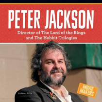 Peter Jackson: Director of the Lord of the Rings and the Hobbit Trilogies by Rebecca Felix, 9781680781823
