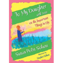 To My Daughter with Love: On the Important Things in Life by Susan Polis Schutz, 9781680880700