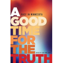 A Good Time for the Truth: Race in Minnesota by Sun Yung Shin, 9781681340029