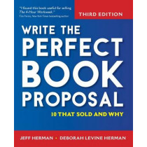 Write the Perfect Book Proposal: 10 That Sold and Why by Jeff Herman, 9781681621210