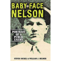 Baby Face Nelson: Portrait of a Public Enemy by Steven Nickel, 9781681626116