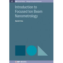 Introduction to Focused Ion Beam Nanometrology by David C. Cox, 9781681740201