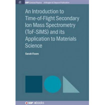 Introduction to Time-of-Flight Secondary Ion Mass Spectrometry by Sarah Fearn, 9781681740249