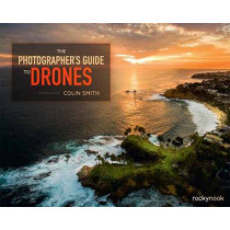 Photographer's Guide to Drones by Colin Smith, 9781681981147