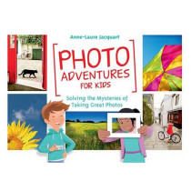Photo Adventures for Kids: Solving the Mysteries of Taking Great Photos by Anne-Laure Jacquart, 9781681981420