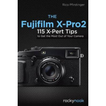 Fujifilm X-Pro2: 115 X-Pert Tips to Get the Most Out of Your Camera by Rico Pfirstinger, 9781681981505