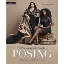 Photographer s Guide to Posing, the: Techniques to Flatter Anyone by Lindsay Adler, 9781681981949
