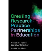 Creating Research-Practice Partnerships in Education by William R. Penuel, 9781682530474