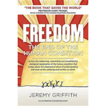 Freedom: The End of the Human Condition by Jeremy Griffith, 9781741290288