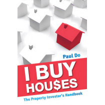I Buy Houses: The Property Investor's Handbook by Paul Do, 9781742168494