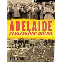 Adelaide Remember When by Bob Byrne, 9781742232201