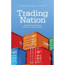Trading Nation: Advancing Australia's Interests in world markets by Mike Adams, 9781742234014