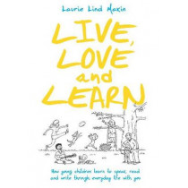 Live, Love and Learn: How young children learn to speak, read & write through everyday life with you by Laurie Makin, 9781742861050