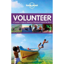 Volunteer: A Traveller's Guide to Making a Difference Around the World by Lonely Planet, 9781743216897