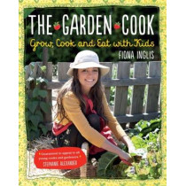 The Garden Cook by Fiona Inglis, 9781743361986