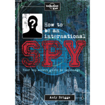 How to be an International Spy: Your Training Manual, Should You Choose to Accept it by Lonely Planet Kids, 9781743607725